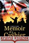 Memoir of a Cashier: Korean Americans, Racism, and Riots Carol Park 9780998295701 Young Oak Kim Center for Korean American Stud