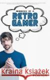 Memories of a Retro Gamer Andrew Foster 9781367643963 Blurb