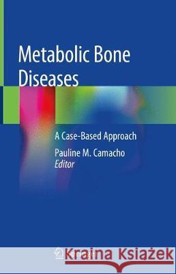 Metabolic Bone Diseases : A Case-Based Approach Pauline M. Camacho 9783030036935 Springer - książka