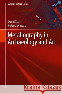 Metallography in Archaeology and Art David Scott Roland Schwab 9783030112646 Springer - książka
