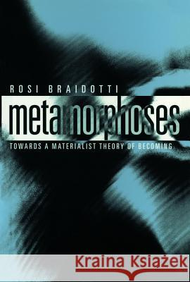 Metamorphoses : Towards a Materialist Theory of Becoming Rosi Braidotti 9780745625775 Polity Press - książka