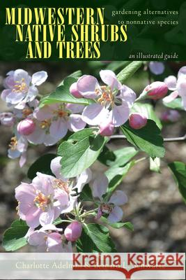 Midwestern Native Shrubs and Trees: Gardening Alternatives to Nonnative Species Charlotte Adelman Bernard L. Schwartz 9780821421666 Ohio University Press - książka