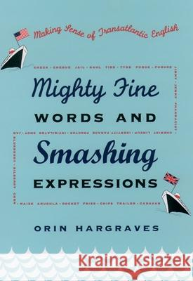 Mighty Fine Words and Smashing Expressions : Making Sense of Transatlantic English Orin Hargraves 9780195157048 Oxford University Press - książka