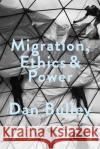 Migration, Ethics and Power Spaces of Hospitality in International Politics Bulley, Dr. Dan 9781473985025 Society and Space