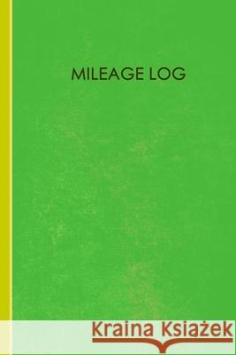 Mileage Log: Mileage Log & Record Book: Notebook For Business or Personal - Tracking Your Daily Miles. Automotive Press Books 9781702342308 Independently Published - książka