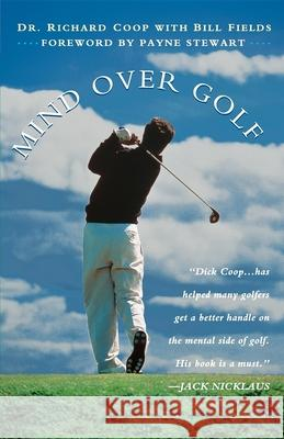 Mind Over Golf: How to Use Your Head to Lower Your Score: How to Use Your Head to Lower Your Score Richard Coop Bill Fields Payne Stewart 9780028616834 John Wiley & Sons - książka
