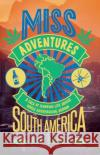 Miss-Adventures A Tale of Ignoring Life Advice While Backpacking Around South America Baker, Amy 9781849539968