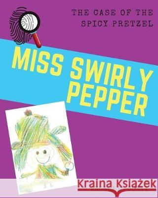 Miss Swirly Pepper: The Case of the Spicy Pretzel Angela M. Conti Angela M. Conti 9781943574117 Big Eyes Publishing - książka
