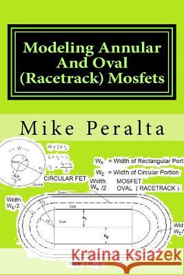 Modeling Annular and Oval (Racetrack) Mosfets Mike Peralta 9781727796926 Createspace Independent Publishing Platform - książka