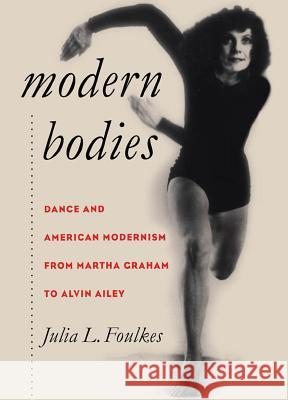 Modern Bodies: Dance and American Modernism from Martha Graham to Alvin Ailey Julia L. Foulkes 9780807853672 University of North Carolina Press - książka