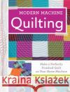Modern Machine Quilting: Make a Perfectly Finished Quilt on Your Home Machine Catherine Redford 9781440246319 Fons & Porter