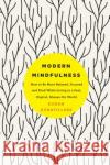 Modern Mindfulness: How to Be More Relaxed, Focused, and Kind While Living in a Fast, Digital, Always-On World Rohan Gunatillake 9781250116413 St. Martin's Griffin