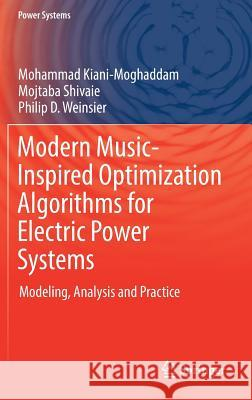 Modern Music-Inspired Optimization Algorithms for Electric Power Systems : Modeling, Analysis and Practice Mohammad Kiani-Moghaddam Mojtaba Shivaie Philip D. Weinsier 9783030120436 Springer - książka
