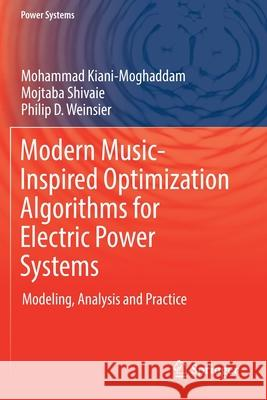 Modern Music-Inspired Optimization Algorithms for Electric Power Systems: Modeling, Analysis and Practice Mohammad Kiani-Moghaddam Mojtaba Shivaie Philip D. Weinsier 9783030120467 Springer - książka