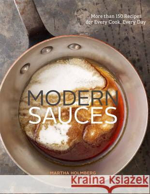 Modern Sauces: More Than 150 Recipes for Every Cook, Every Day Martha Holmberg Ellen Silverman 9780811878388 Chronicle Books (CA) - książka