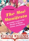 Moe Manifesto: An Insider's Look at the Worlds of Manga, Anime, and Gaming Patrick W. Galbraith 9780804848886 Tuttle Publishing