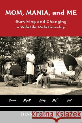 Mom, Mania, and Me: Surviving and Changing a Volatile Relationship Diane Dweller   9780944749029 Writing Ink, LLC - książka