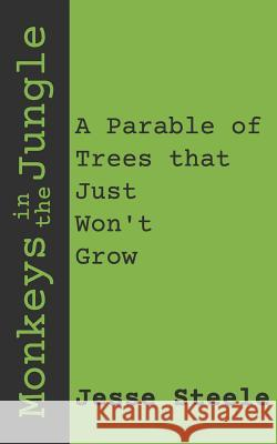 Monkeys in the Jungle: A Parable of Trees That Just Won't Grow Jesse Steele 9781798534656 Independently Published - książka
