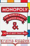 Monopoly: The Worlds Most Famous Game--And How It Got That Way