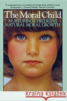 Moral Child : Nurturing Children's Natural Moral Growth William Damon 9780029069332 Free Press - książka