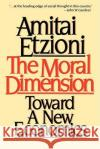 Moral Dimension : Toward a New Economics Amitai Etzioni 9780029099018 Free Press
