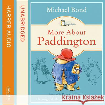 MORE ABOUT PADDINGTON COMPLETE & UNABRIDGED Michael Bond 9780007161683 HARPERCOLLINS PUBLISHERS - książka