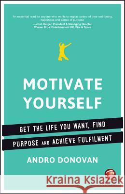 Motivate Yourself: Get the Life You Want, Find Purpose and Achieve Fulfilment Donovan, A 9780857086907 John Wiley & Sons - książka