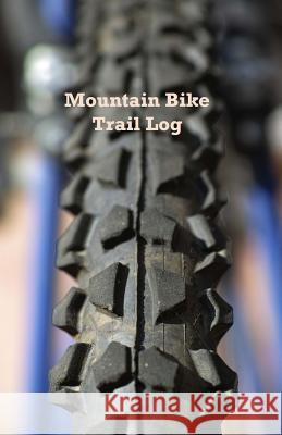 Mountain Bike Trail Log: Compact Sized Tom Alyea 9781718945999 Createspace Independent Publishing Platform - książka