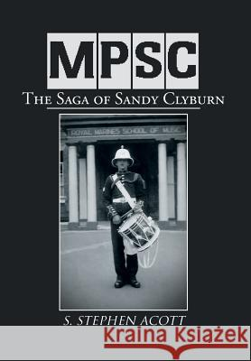 Mpsc: The Saga of Sandy Clyburn S. Stephen Acott 9781477153017 Xlibris Corporation - książka