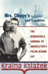 Mrs. Chippys Last Expedition: The Remarkable Journal of Shackletons Polar-Bound Cat