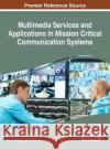 Multimedia Services and Applications in Mission Critical Communication Systems Khalid Al-Begain Ashraf Ali 9781522521136 Information Science Reference