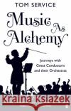Music as Alchemy Tom Service 9780571240487 FABER & FABER