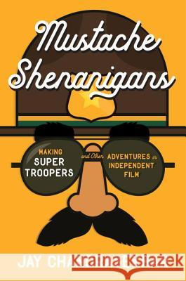 Mustache Shenanigans: Making Super Troopers and Other Adventures in Independent Film Jay Chandrasekhar 9781101985236 Dutton Books - książka