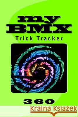 My BMX: Trick Tracker 360 Richard B. Foster 9781535098014 Createspace Independent Publishing Platform - książka