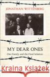 My Dear Ones One Family and the Final Solution Wittenberg, Rabbi Jonathan 9780008158064