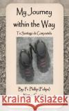 My Journey Within the Way: To Santiago de Compostela Fr Phillip Nunez 9781494261597 Createspace