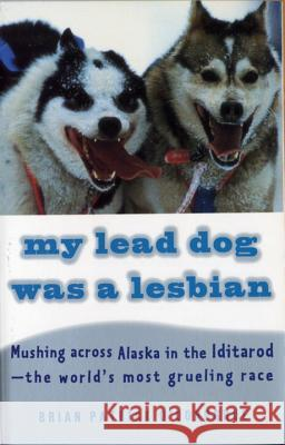 My Lead Dog Was a Lesbian: Mushing Across Alaska in the Iditarod--The World's Most Grueling Race Brian Patrick O'Donoghue 9780679764113 Vintage Books USA - książka