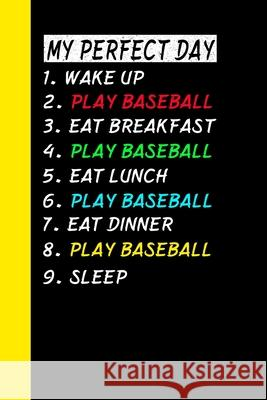 My Perfect Day Wake Up Play Baseball Eat Breakfast Play Baseball Eat Lunch Play Baseball Eat Dinner Play Baseball Sleep: My Perfect Day Is A Funny Coo Ich Tra 9781710980585 Independently Published - książka