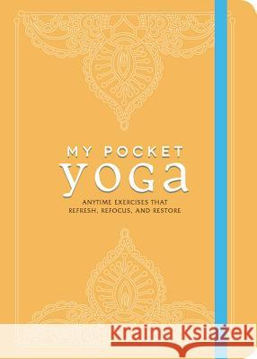 My Pocket Yoga: Anytime Exercises That Refresh, Refocus, and Restore Adams Media 9781440599446 Adams Media Corporation - książka