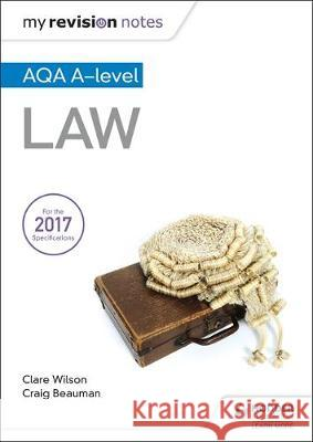 My Revision Notes: AQA A-level Law Craig Beauman Clare Wilson  9781510429222 Hodder Education - książka