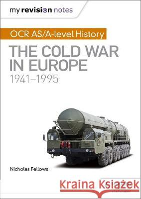My Revision Notes: OCR AS/A-level History: The Cold War in Europe 1941-1995  Fellows, Nicholas|||Wells, Mike 9781510416420  - książka