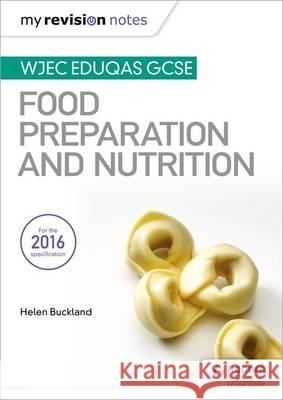 My Revision Notes: Wjec Eduqas GCSE Food Preparation and Nutrition Helen Buckland Jacqui Keepin  9781471885396 Hodder Education - książka