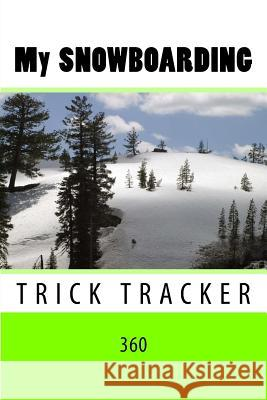My Snowboarding: Trick Tracker 360 Richard B. Foster 9781535149853 Createspace Independent Publishing Platform - książka