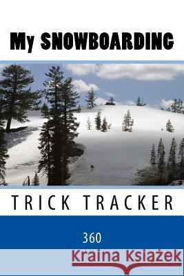 My Snowboarding: Trick Tracker 360 Richard B. Foster 9781535161664 Createspace Independent Publishing Platform - książka