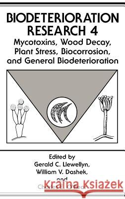 Mycotoxins, Wood Decay, Plant Stress, Biocorrosion, and General Biodeterioration Gerald C. Llewellyn William V. Dashek Charles E. O'Rear 9780306446382 Springer - książka