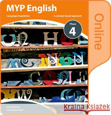 MYP English Language Acquisition Phase 4 Online Student Book Morley, Kevin, Gafan, Alexei 9780198397991  - książka