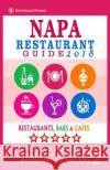Napa Restaurant Guide 2018: Best Rated Restaurants in Napa, California - 350 Restaurants, Bars and Cafes Recommended for Visitors, 2018 Walter W. Smith 9781545124666 Createspace Independent Publishing Platform