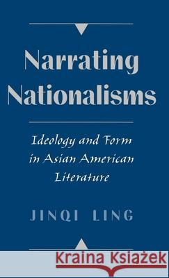 Narrating Nationalisms: Ideology and Form in Asian American Literature Jinqi Ling 9780195111163 Oxford University Press - książka