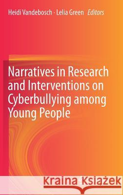 Narratives in Research and Interventions on Cyberbullying Among Young People Heidi Vandebosch Lelia Green 9783030049591 Springer - książka