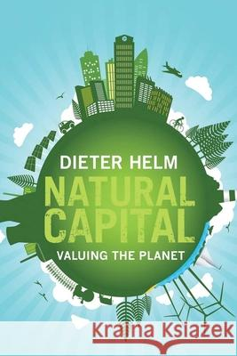 Natural Capital: Valuing the Planet Helm, Dieter 9780300219371 John Wiley & Sons - książka